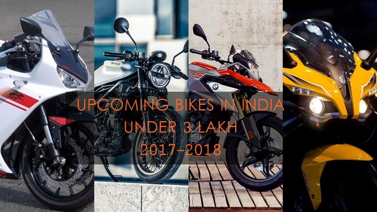 Upcoming New Bikes In India Under 3 Lakh 2017 – 2018 | Price, Launch, News